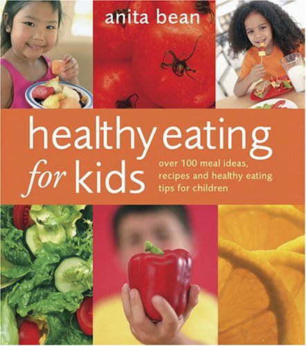 Healthy Eating for Kids: Over 100 Meal Ideas, Recipes and Healthy Eating Tips for Children: Bean, ...
