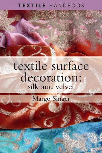 9780713669534: Textile Surface Decoration: Silk and Velvet (Textiles Handbooks)