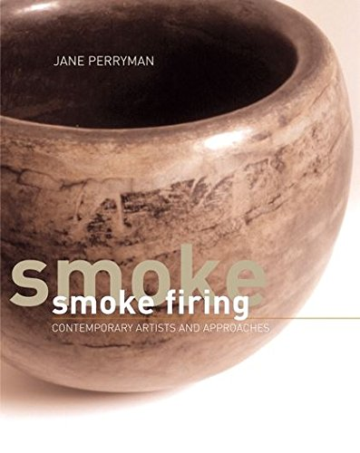 Smoke Firing: Contemporary Artists and Approaches: Perryman, Jane