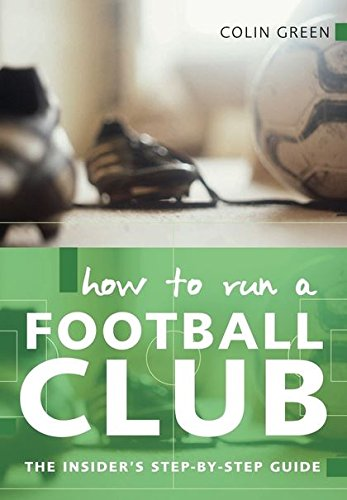 9780713669923: How to Run a Football Club: The Insider's Step by Step Guide