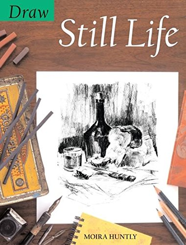 Draw Still Life (Draw Books) (9780713670868) by Moira Huntly