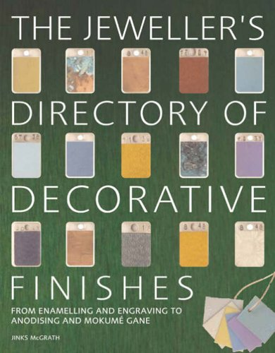 The Jeweller's Directory of Decorative Finishes: From Enamelling and Engraving to Anodising ...