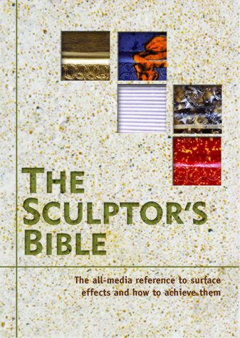 9780713671322: The Sculptor's Bible: The All-media Reference to Surface Effects and How to Achieve Them