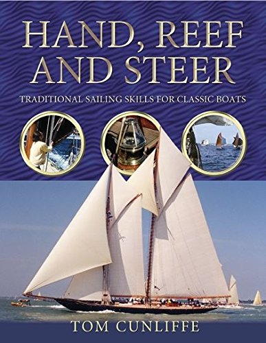 Hand, Reef and Steer: Traditional Sailing Skills for Classic Boats (9780713672244) by Cunliffe, Tom