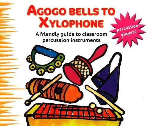 9780713673289: Agogo Bells to Xylophone: A Friendly Guide to Classroom Percussion Instruments (Percussion Players S.)