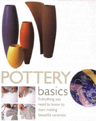 Pottery Basics: Everything You Need to Know to Start Making Beautiful Ceramics: Atkin, Jacqui