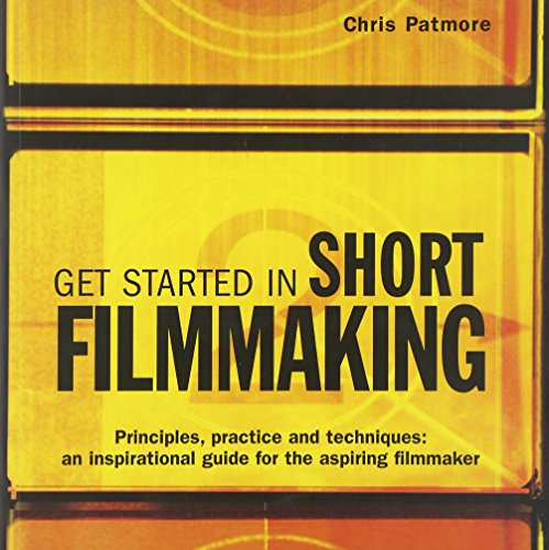 9780713673401: Get Started in Short Filmmaking: Principles, Practice and Techniques: an Inspirational Guide for the Aspiring Filmaker (Professional Media Practice)