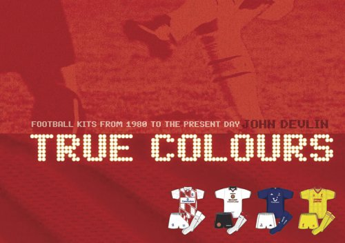 9780713673890: True Colours: Football Kits from 1980 to the Present Day
