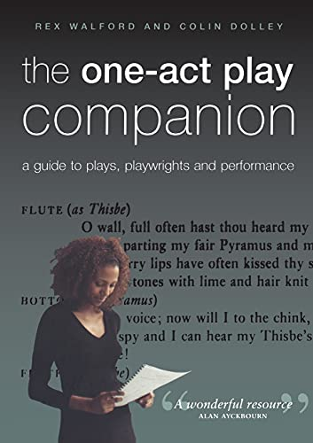 The One-Act Play Companion: A Guide to Plays, Playwrights and Performance: Walford, Rex, Dolley, ...