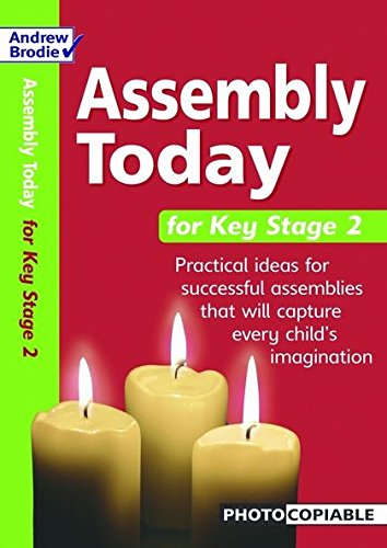 Assembly Today Key Stage 2: Practical Ideas: Richardson, Judy, Brodie,