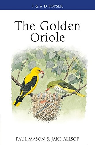 The Golden Oriole (Poyser Monographs) (0713676833) by Paul Mason; Jake Allsop