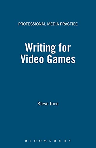 9780713677614: Writing for Video Games: A Scriptwriter's Guide to Interactive Media