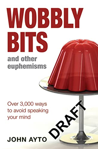 Wobbly Bits and Other Euphemisms: Over 3,000 ways to avoid speaking your mind (9780713678406) by John Ayto