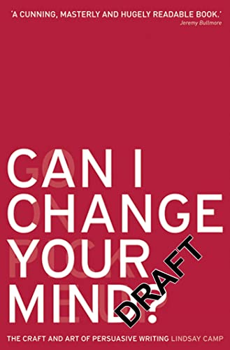 Can I Change Your Mind?: The Craft and Art of Persuasive Writing: Lindsay Camp