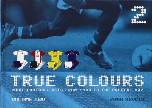 9780713679281: True Colours: More Football Kits from 1980 to the Present Day: v. 2