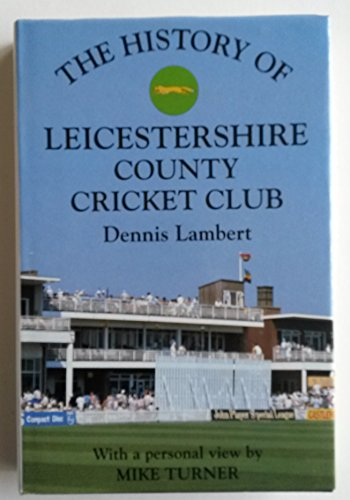 THE HISTORY OF LEICESTERSHIRE COUNTY CRICKET CLUB.: Lambert Dennis.