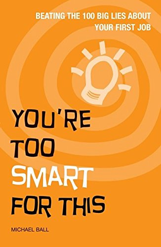 9780713681437: You're Too Smart for This: Beating the 100 Big Lies About Your First Job