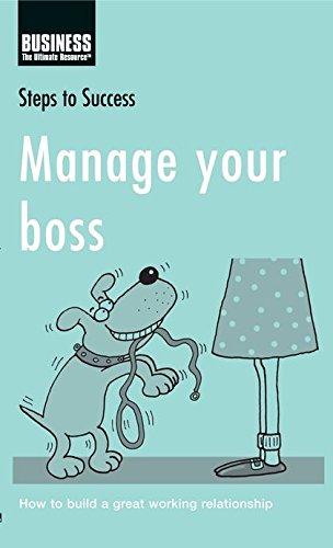 Manage Your Boss: How to Build a: A & C