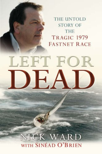 9780713682816: Left for Dead: The Untold Story of the Tragic 1979 Fastnet Race