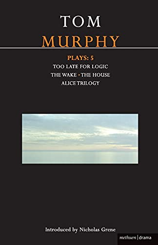 9780713683639: Murphy Plays: 5: The Wake; Too Late for Logic; The House; Alice Trilogy (Contemporary Dramatists) (Bk. 5)