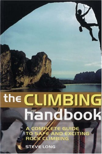 9780713683776: The Climbing Handbook: The Complete Guide to Safe and Exciting Rock Climbing