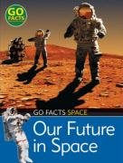 9780713683851: Our Future in Space (Go Facts: Space)