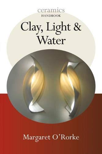 9780713684872: Clay, Light & Water. Margaret O'Rorke (Ceramics Handbooks)
