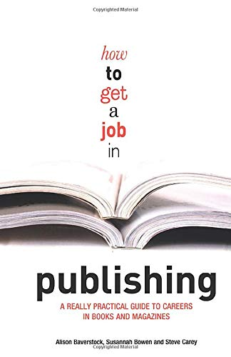 How to Get a Job in Publishing: Baverstock, Alison, Carey,