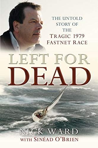 9780713685220: Left for Dead: The Untold Story of the Tragic 1979 Fastnet Race