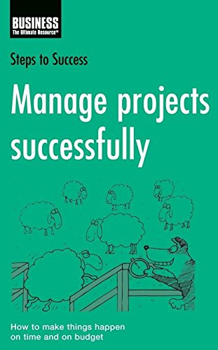 9780713685572: Manage Projects Successfully: How to Make Things Happen on Time and on Budget (Steps to Success)
