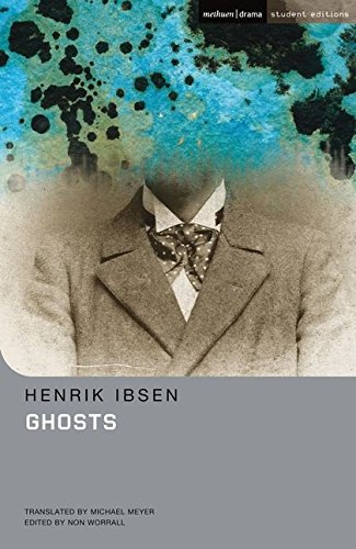 ibsen ghosts But while ibsen often writes about marriage, hedda, ghosts and little eyolf in particular are really about sex his treatment of female sexuality is heartbreaking and revolutionary.