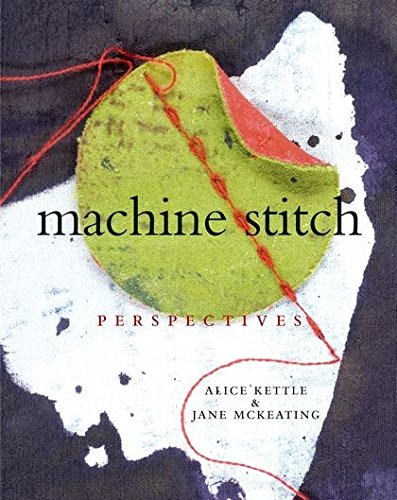 Machine Stitch: Perspectives: Alice Kettle; Jane McKeating