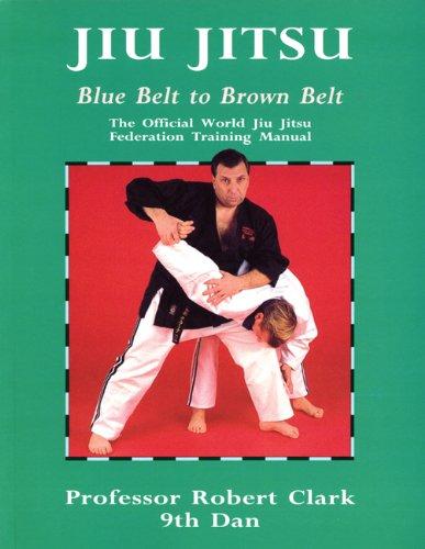 9780713691337: Jiu Jitsu Blue Belt To Brown Belt: The Official World Jiu Jitsu Federation Training Manual