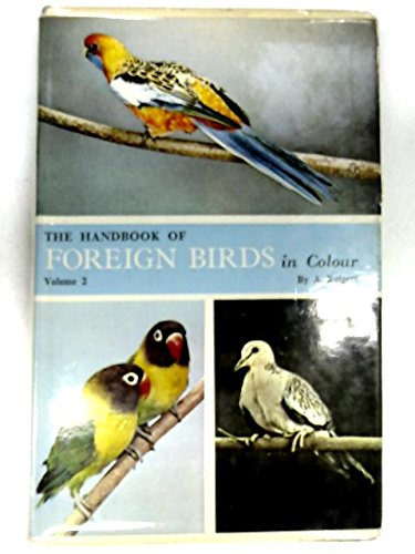 The Handbook of Foreign Birds in Colour : Volume Two - Their Care in Cage and Aviary