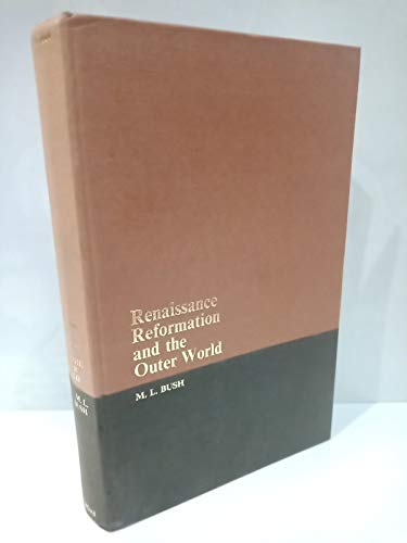 Renaissance, Reformation and the Outer World: Europe,: Bush, M. L.
