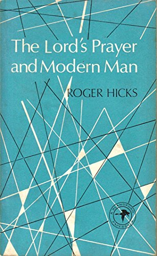 The Lord's Prayer and Modern Man: Hicks, Roger