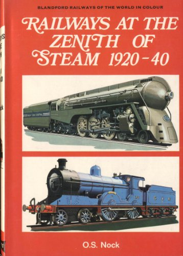 Railways at the Zenith of Steam, 1920-40: Nock, O. S.