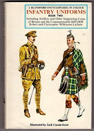 Infantry Uniforms, Book Two, Including Artillery and Other Supporting Corps of Britain and the ...