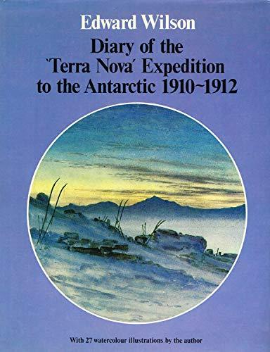 "Diary of the ""Terra Nova"" Expedition to the Antarctic, 1910-12: Wilson, Edward"