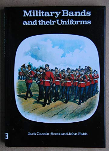 Military Bands and Their Uniforms: Cassin-Scott, Jack; Fabb, John