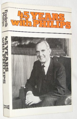 45 Years with Philips: An Industrialist's Life: Philips, Frits