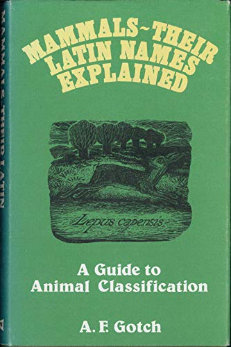 Mammals: Their Latin Names Explained : A Guide to Animals Classification: Gotch, Arthur Frederick