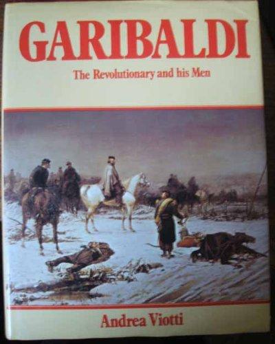 Garibaldi: The Revolutionary and His Men: Viotti, Andrea