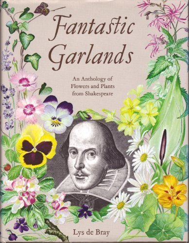 Fantastic Garlands / An Anthology Of Flowers And Plants From Shakespeare