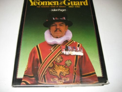 The Yeomen of the Guard: Five Hundred Years of Service, 1485-1985: Paget, Julian