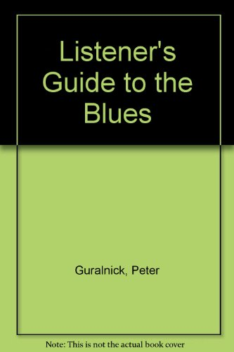Listener's Guide to the Blues (0713712511) by Guralnick, Peter