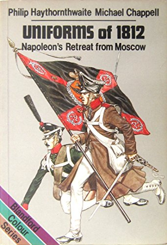 Uniforms of 1812 Napoleon's Retreat from Moscow: Haythornthwaite, Philip J.