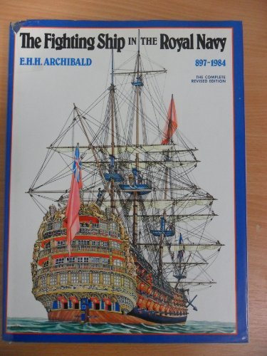 The Fighting Ship in the Royal Navy 897 - 1984: Archibald, E.H.H.