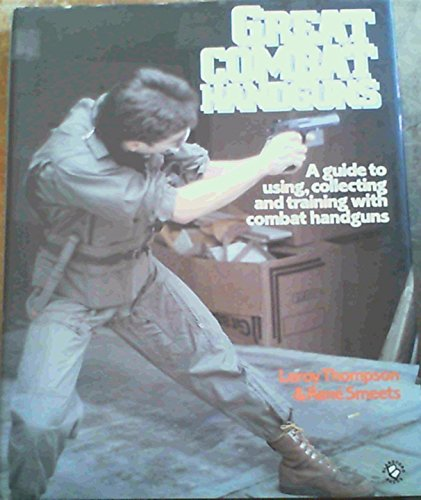 9780713714449: Great Combat Handguns: A Guide to Using, Collecting and Training with Combat Handguns