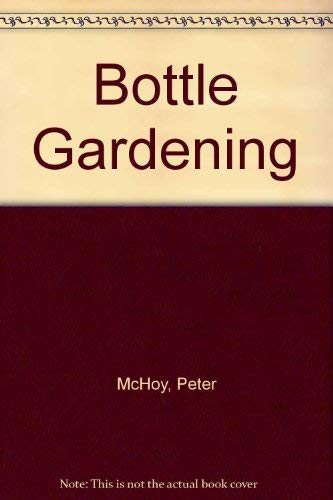 9780713714647: Bottle Gardening